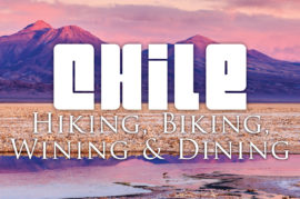 Chile: Hiking, Biking, Wining & Dining