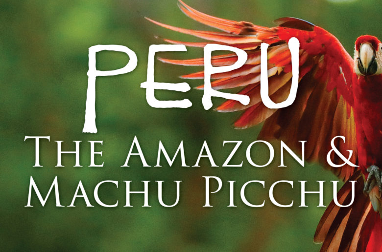 Peru: The Amazon & Machu Picchu